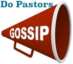 Gossip-megaphone pastors